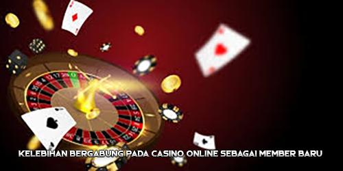 Kelebihan Bergabung Pada Casino Online Sebagai Member Baru